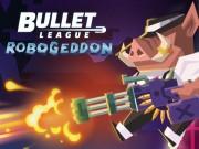 Bullet League Robogeddon